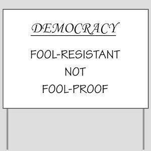 Democracy Not Fool Proof Yard Sign