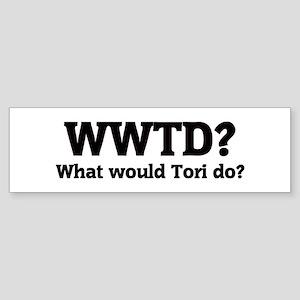 What would Tori do? Bumper Sticker