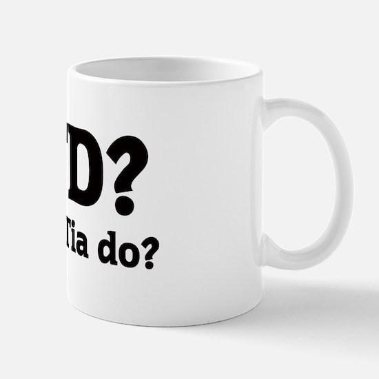 What would Tia do? Mug