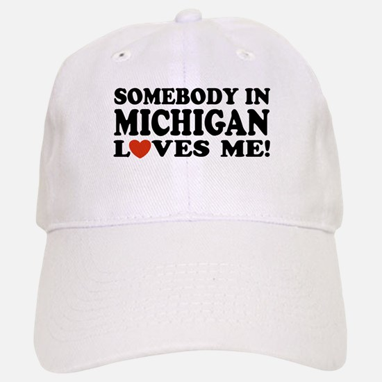 Somebody in Michigan Loves Me! Baseball Baseball Cap