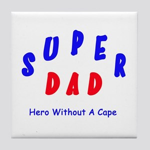 Super Dad - Hero Without A Cape Tile Coaster