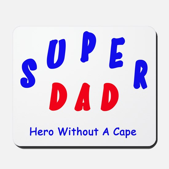 Super Dad - Hero Without A Cape Mousepad