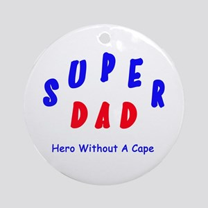 Super Dad - Hero Without A Cape Ornament (Round)