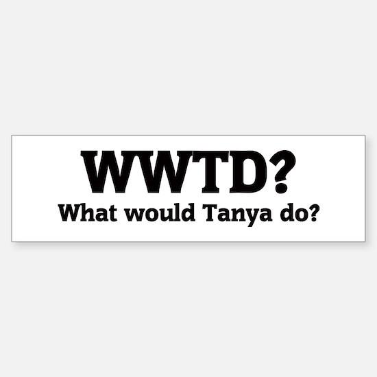 What would Tanya do? Bumper Bumper Bumper Sticker