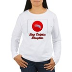 Stop Dolphin Slaughter Women's Long Sleeve T-Shirt