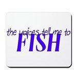 Voices Tell Me To Fish Mousepad