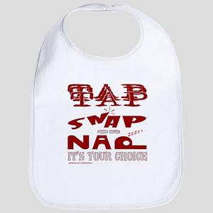 TAP SNAP OR NAP Bib
