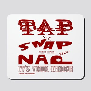 TAP SNAP OR NAP Mousepad