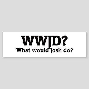 What would Josh do? Bumper Sticker