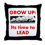 Grow Up - Its time to Lead Throw Pillow
