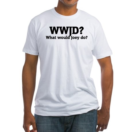 What would Joey do? Fitted T-Shirt