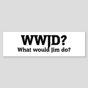 What would Jim do? Bumper Sticker