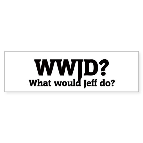 What would Jeff do? Bumper Sticker