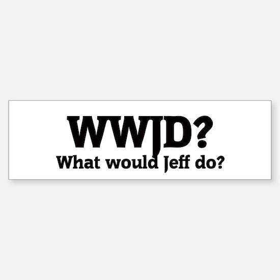 What would Jeff do? Bumper Bumper Bumper Sticker