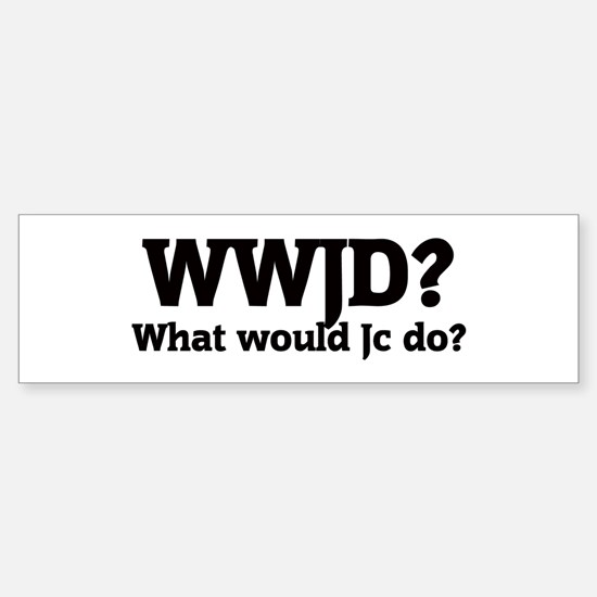 What would Jc do? Bumper Bumper Bumper Sticker