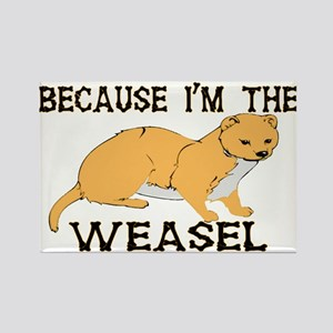 Because I'm The Weasel Rectangle Magnet