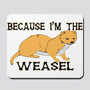 Because I'm The Weasel Mousepad
