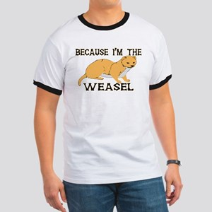 Because I'm The Weasel Ringer T