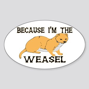 Because I'm The Weasel Sticker (Oval)