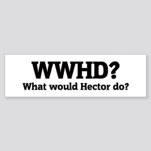 What would Hector do? Bumper Sticker