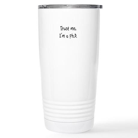 Trust me, I'm a Ph.D. Stainless Steel Travel Mug