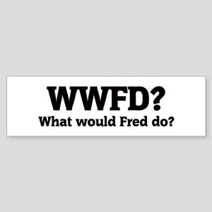 What would Fred do? Bumper Sticker