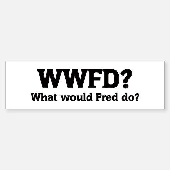What would Fred do? Bumper Bumper Bumper Sticker