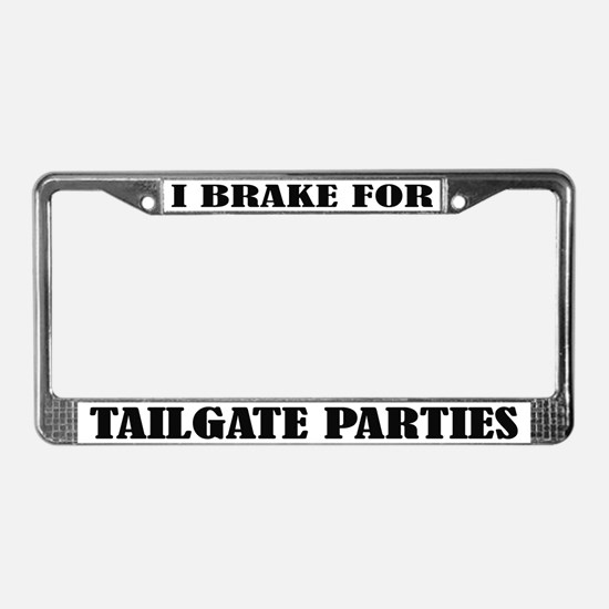 I Brake For Tailgate Parties License Frame