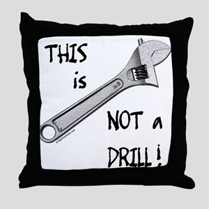 This is not a drill funny Throw Pillow