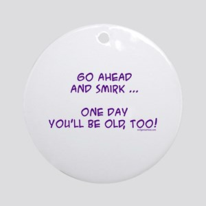 One day you'll be old Ornament (Round)