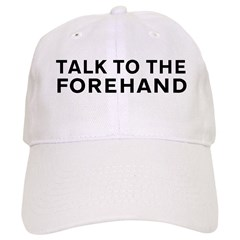 Talk To The Forehand Cap