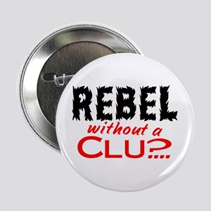 "Rebel without a Clue 2.25"" Button"