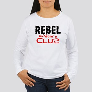 Rebel without a Clue Women's Long Sleeve T-Shirt