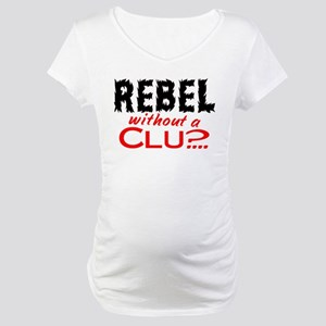 Rebel without a Clue Maternity T-Shirt
