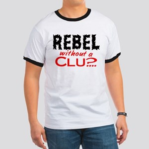 Rebel without a Clue Ringer T