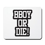 BBOY OR DIE Mousepad