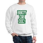 BBOY OR DIE Sweatshirt