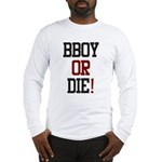 BBOY OR DIE Long Sleeve T-Shirt