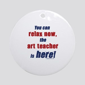 Relax, art teacher here Ornament (Round)