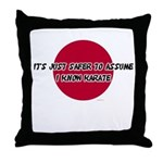Just Assume I Know Karate Throw Pillow