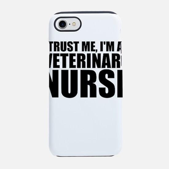 Trust Me, I'm A Veterinary Nurse iPhone 7 Toug
