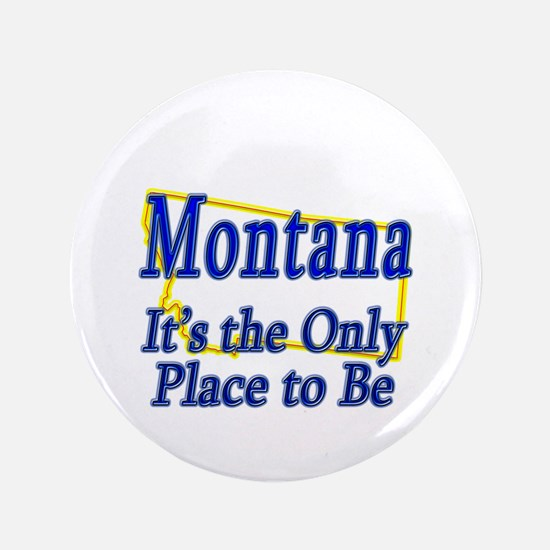 """Only Place To Be - Montana 3.5"""" Button"""