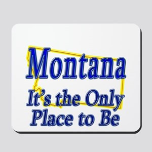 Only Place To Be - Montana Mousepad