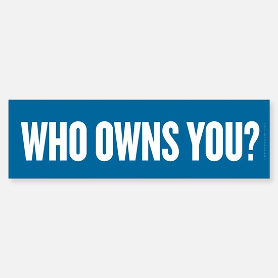 Who Owns You? Sticker (Bumper)