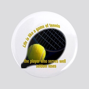 """Life is like a game of tennis 3.5"""" Button"""