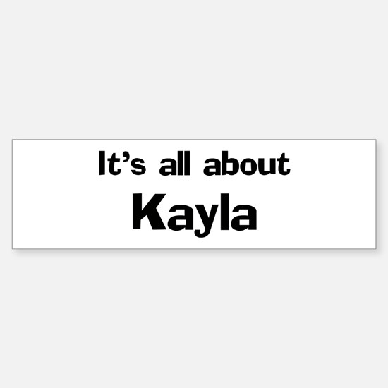 It's all about Kayla Bumper Bumper Bumper Sticker