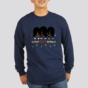Nothin' Butt Berners Long Sleeve Dark T-Shirt