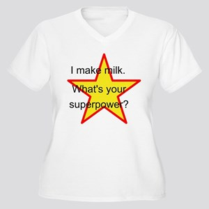 I make milk. Whats your superpower? Plus Size T-Sh