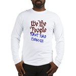 We the People Have Had Enough Long Sleeve T-Shirt