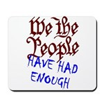 We the People Have Had Enough Mousepad